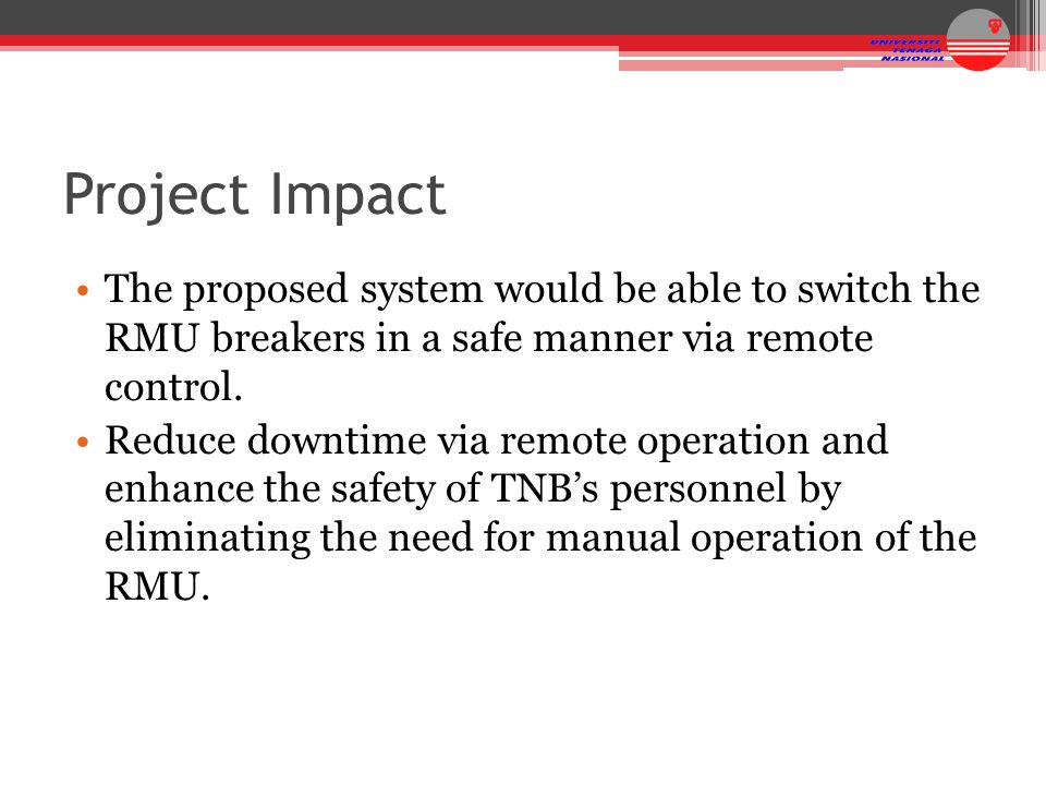 Project Impact The proposed system would be able to switch the RMU breakers in a safe manner via remote control.