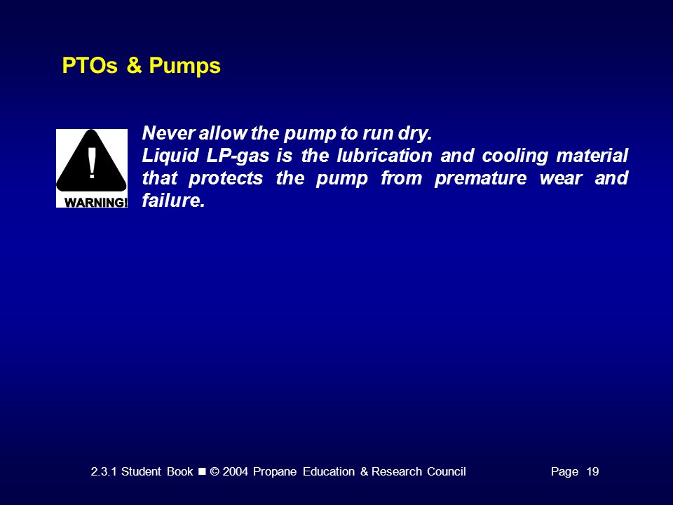 PTOs & Pumps Never allow the pump to run dry.