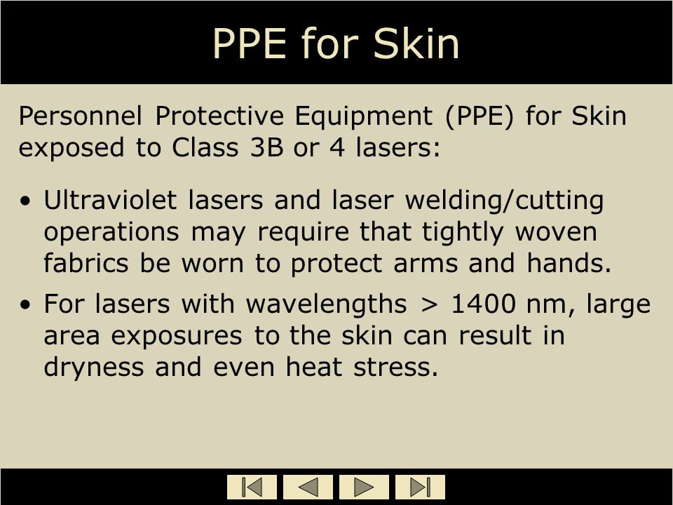 PPE for Skin Personnel Protective Equipment (PPE) for Skin exposed to Class 3B or 4 lasers: