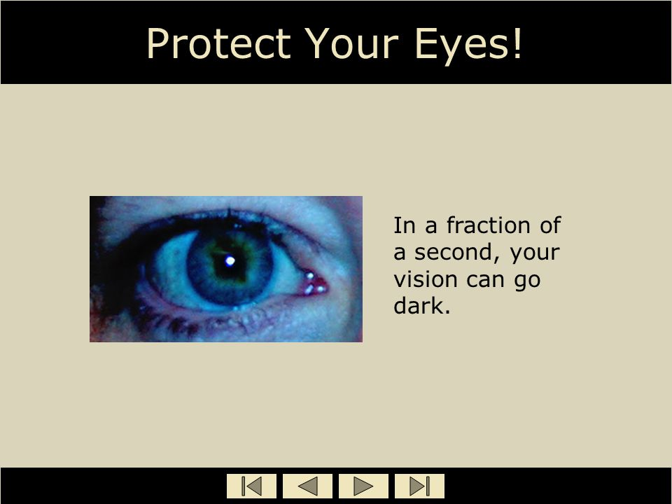Protect Your Eyes! In a fraction of a second, your vision can go dark.