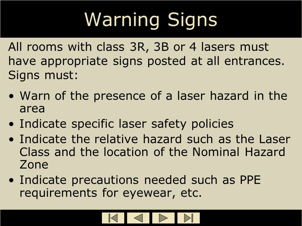 Warning Signs All rooms with class 3R, 3B or 4 lasers must have appropriate signs posted at all entrances. Signs must: