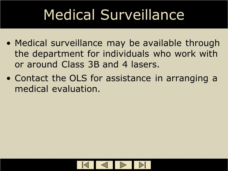 Medical Surveillance Medical surveillance may be available through the department for individuals who work with or around Class 3B and 4 lasers.