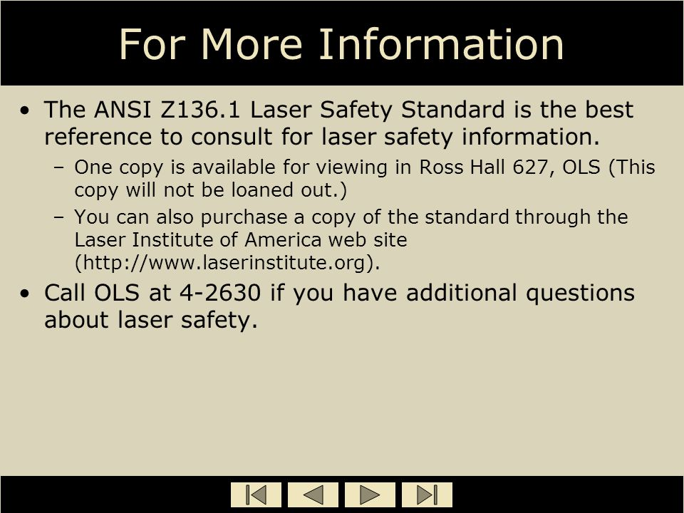 For More Information The ANSI Z136.1 Laser Safety Standard is the best reference to consult for laser safety information.