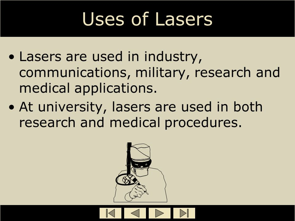 Uses of Lasers Lasers are used in industry, communications, military, research and medical applications.