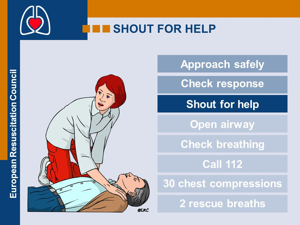 SHOUT FOR HELP Approach safely Check response Shout for help