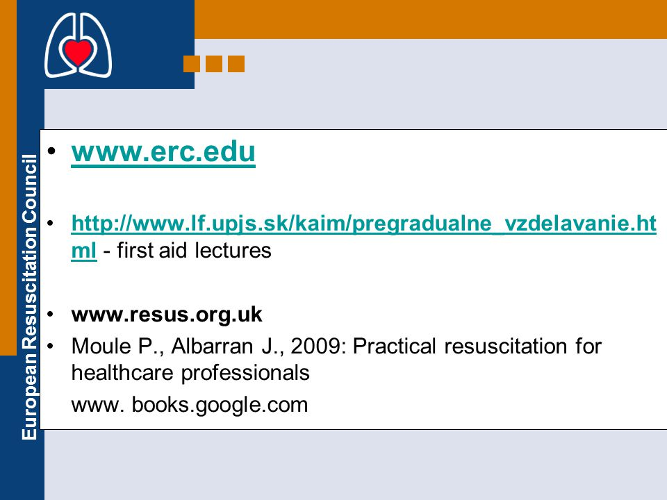 www.erc.edu http://www.lf.upjs.sk/kaim/pregradualne_vzdelavanie.html - first aid lectures. www.resus.org.uk.
