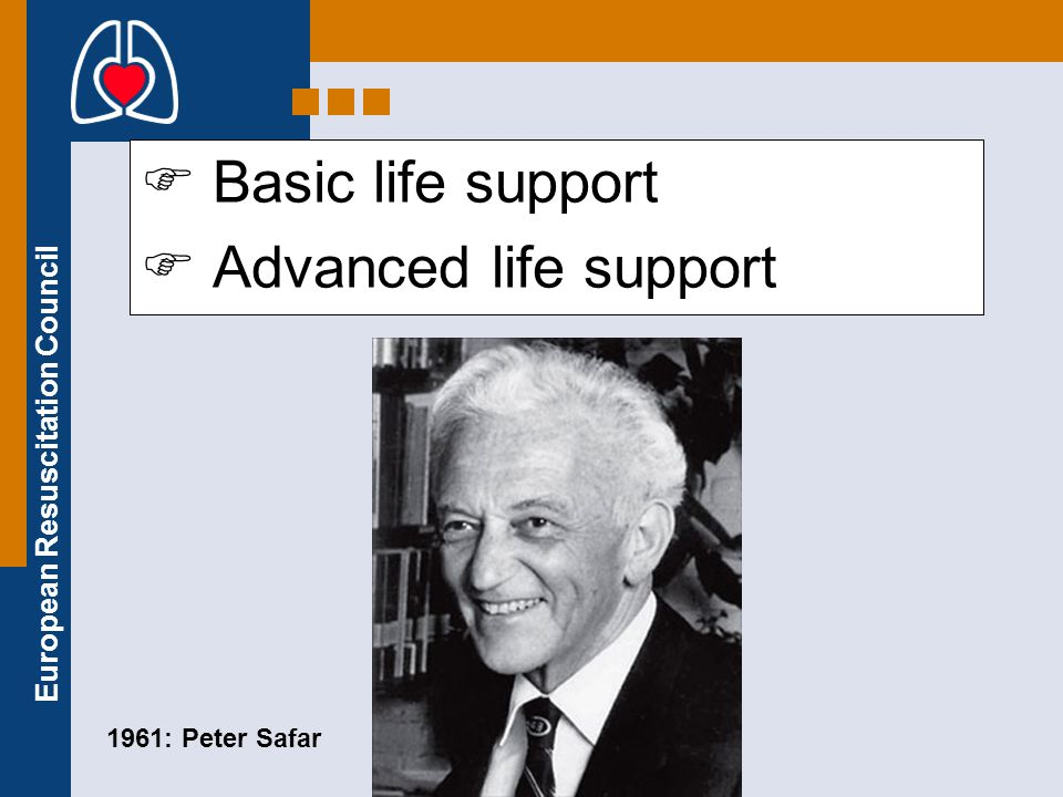 Basic life support Advanced life support 1961: Peter Safar