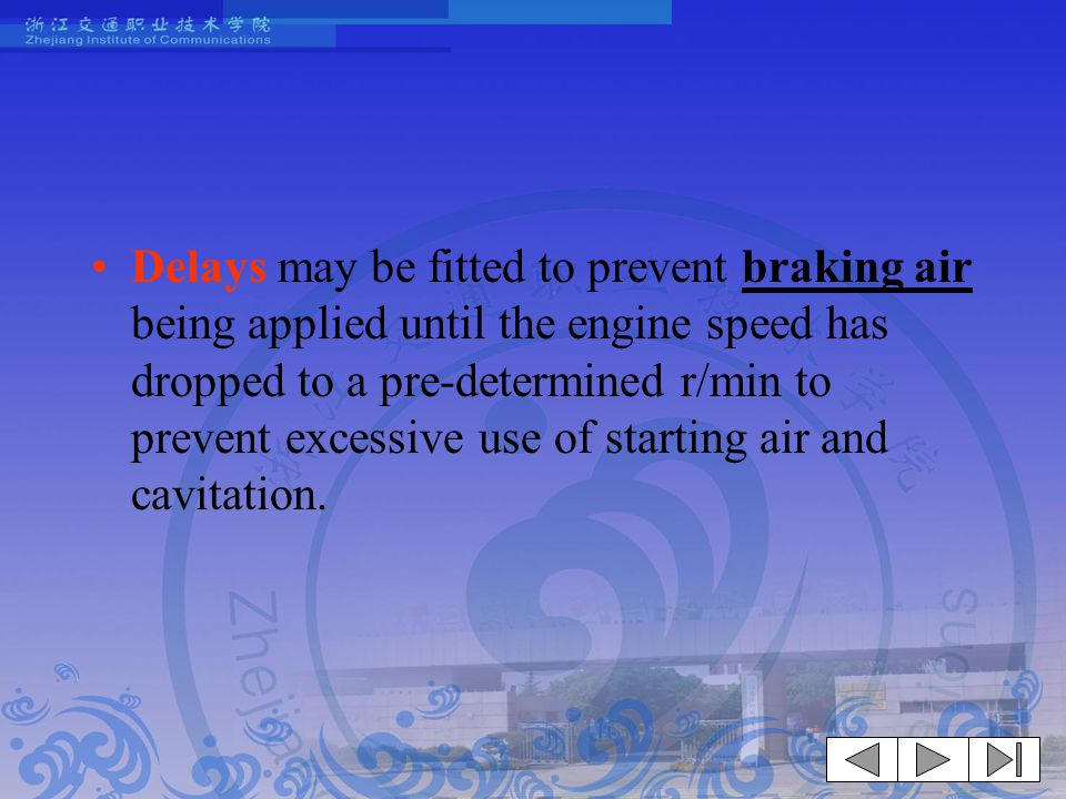 Delays may be fitted to prevent braking air being applied until the engine speed has dropped to a pre-determined r/min to prevent excessive use of starting air and cavitation.
