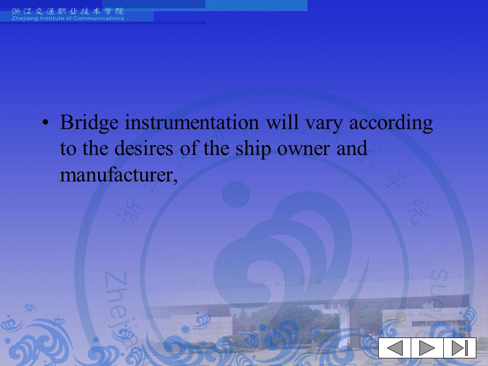 Bridge instrumentation will vary according to the desires of the ship owner and manufacturer,