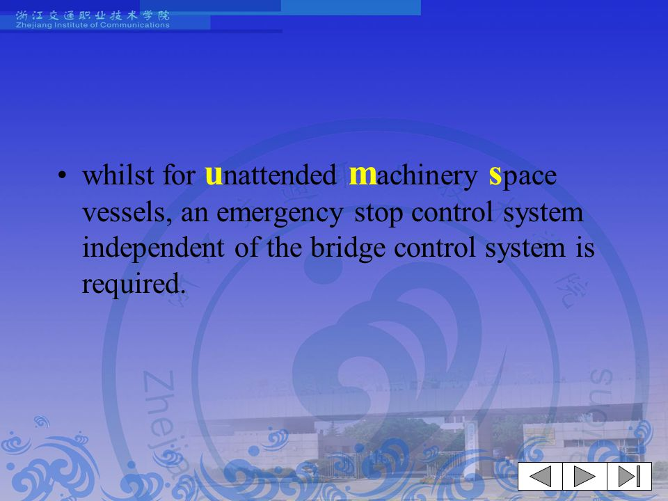 whilst for unattended machinery space vessels, an emergency stop control system independent of the bridge control system is required.