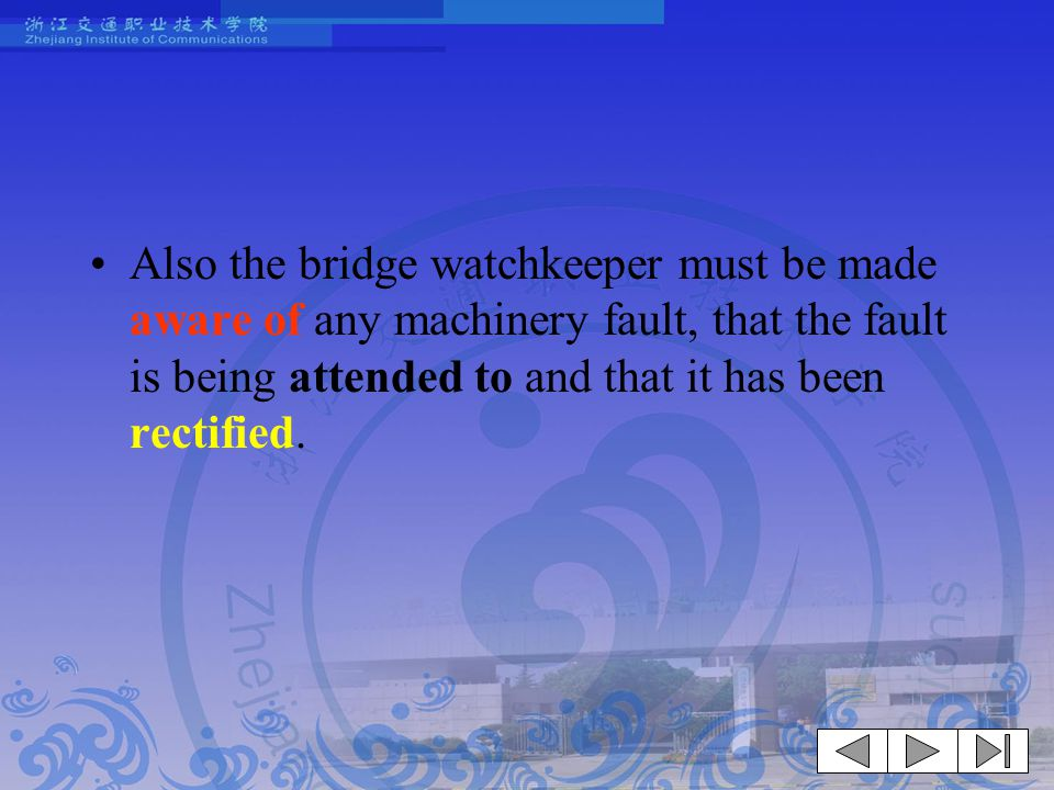 Also the bridge watchkeeper must be made aware of any machinery fault, that the fault is being attended to and that it has been rectified.