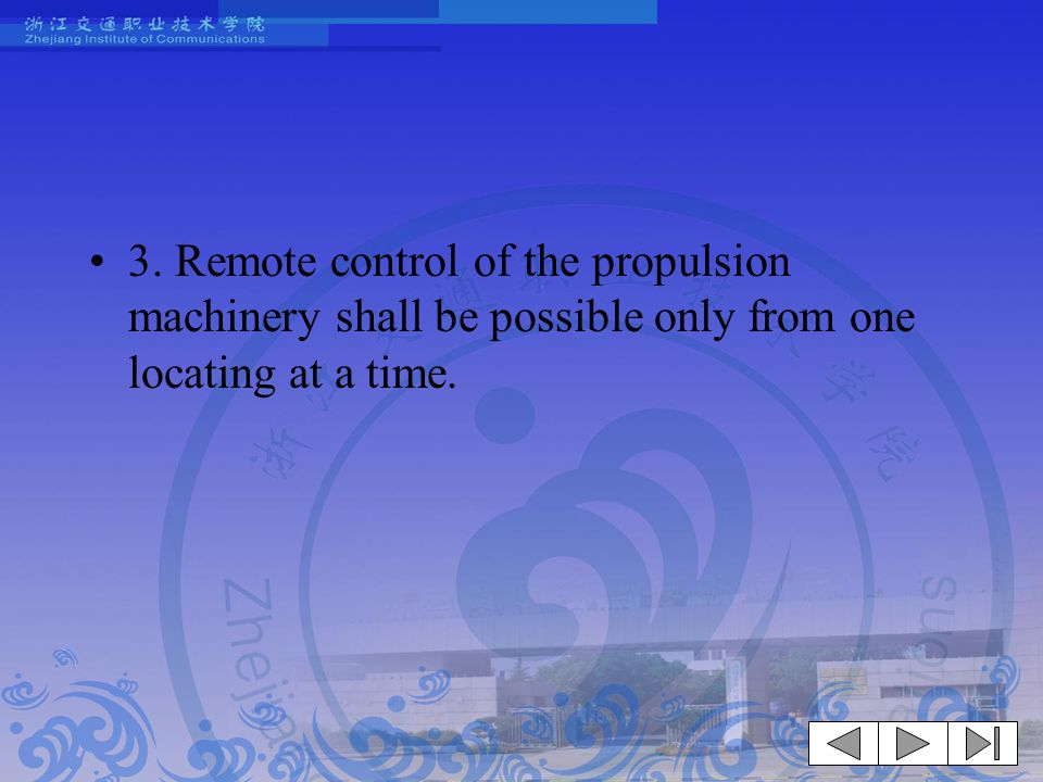 3. Remote control of the propulsion machinery shall be possible only from one locating at a time.