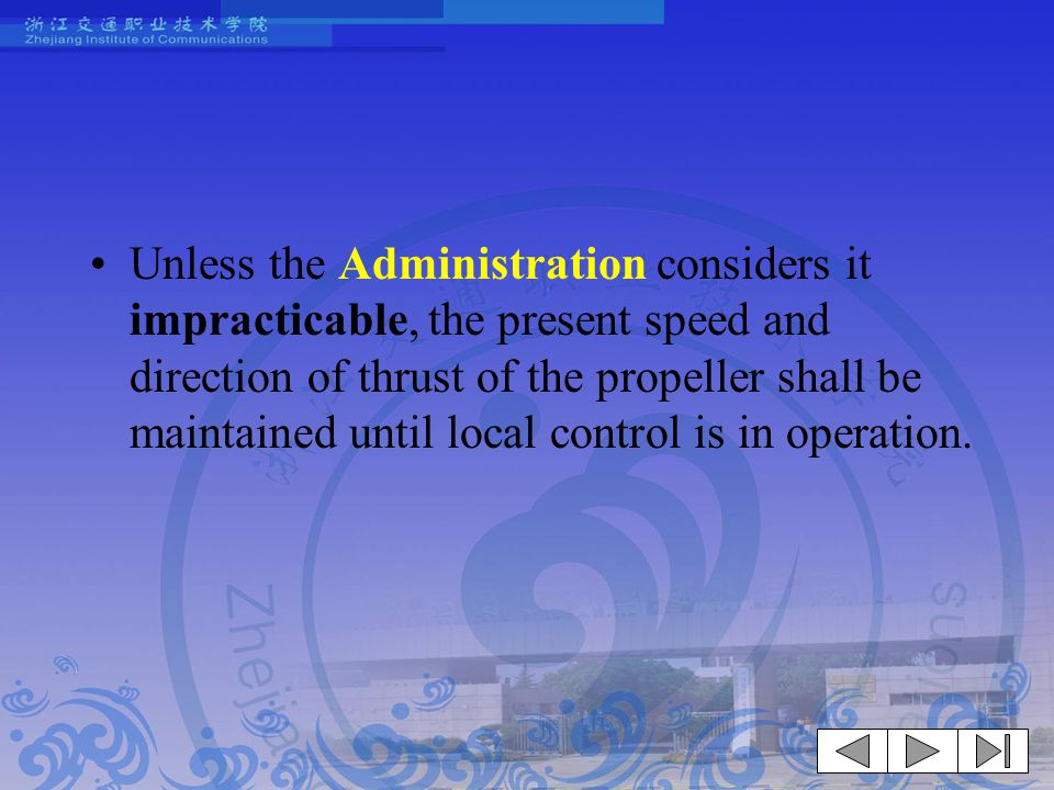 Unless the Administration considers it impracticable, the present speed and direction of thrust of the propeller shall be maintained until local control is in operation.