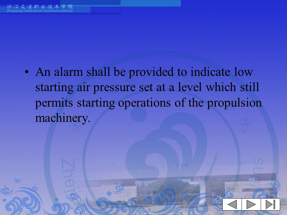 An alarm shall be provided to indicate low starting air pressure set at a level which still permits starting operations of the propulsion machinery.