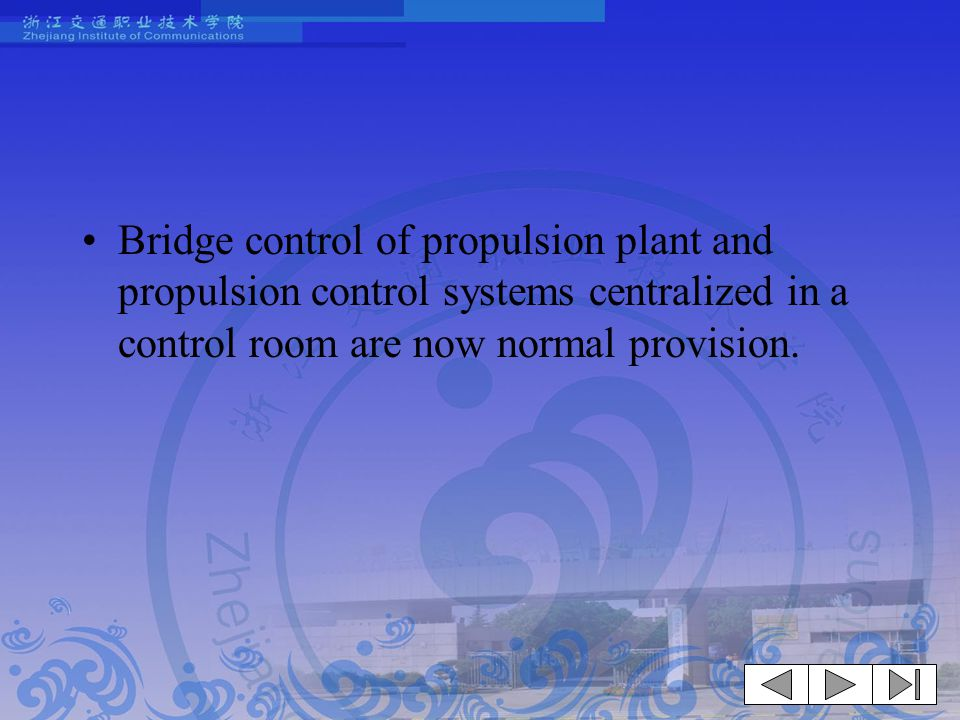 Bridge control of propulsion plant and propulsion control systems centralized in a control room are now normal provision.