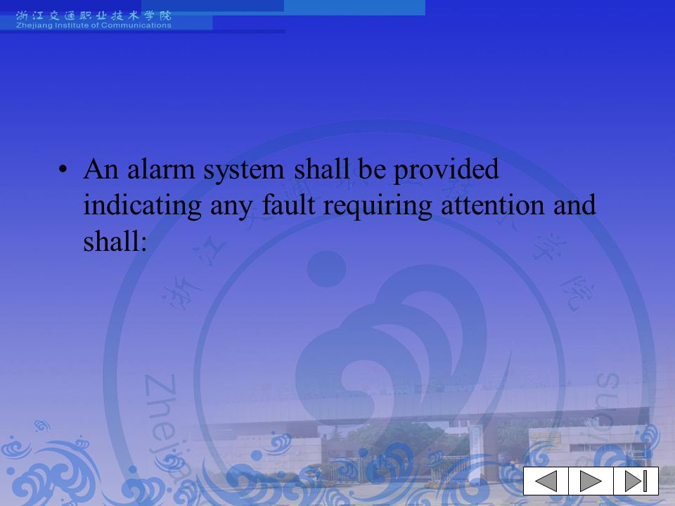 An alarm system shall be provided indicating any fault requiring attention and shall: