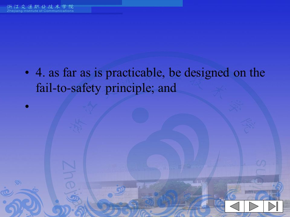 4. as far as is practicable, be designed on the fail-to-safety principle; and