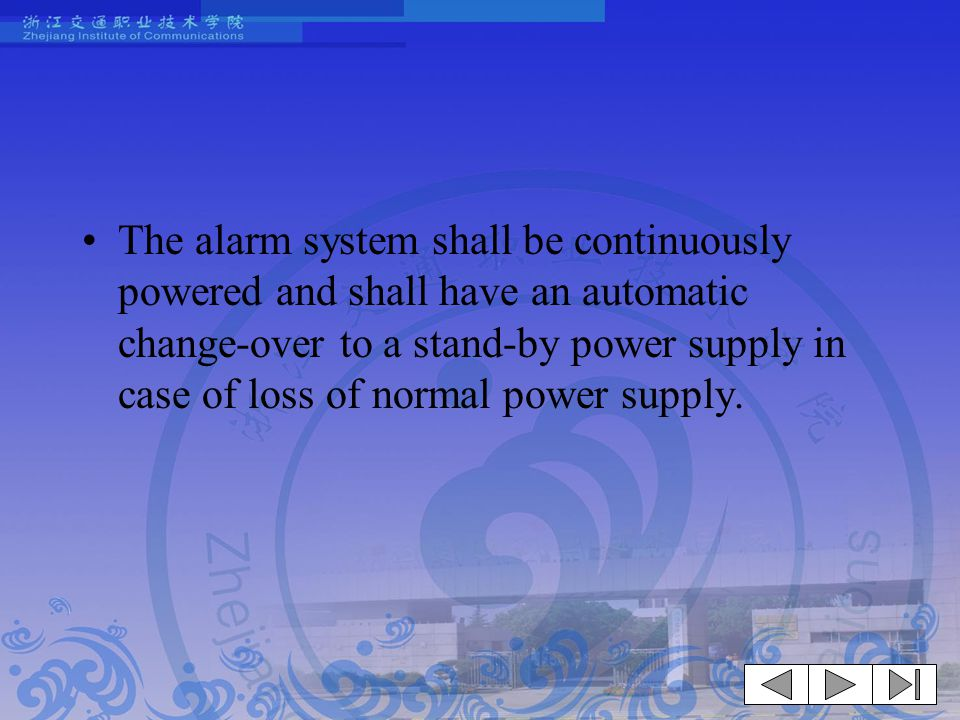 The alarm system shall be continuously powered and shall have an automatic change-over to a stand-by power supply in case of loss of normal power supply.