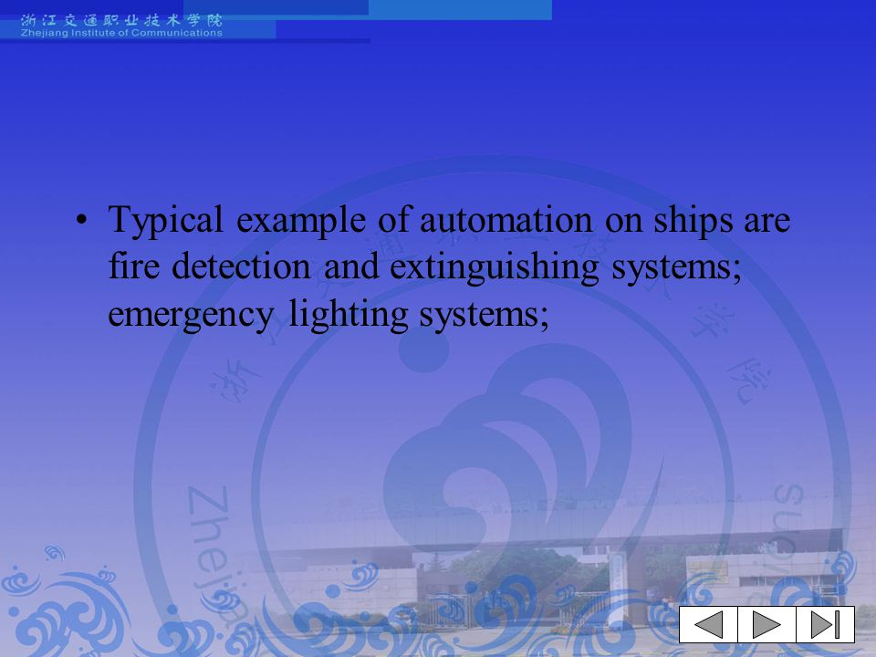 Typical example of automation on ships are fire detection and extinguishing systems; emergency lighting systems;