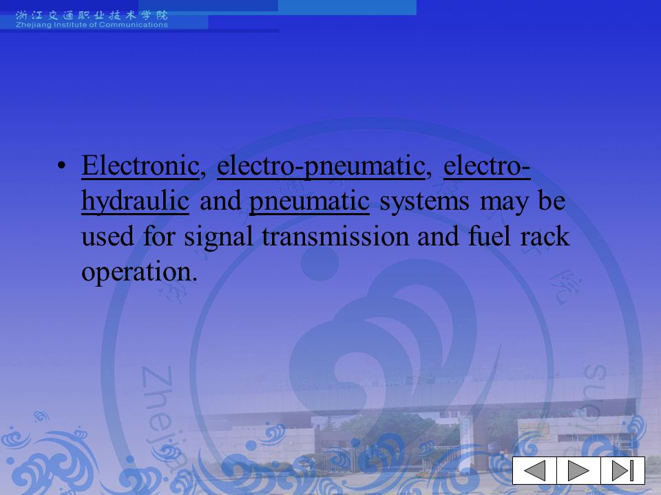 Electronic, electro-pneumatic, electro-hydraulic and pneumatic systems may be used for signal transmission and fuel rack operation.