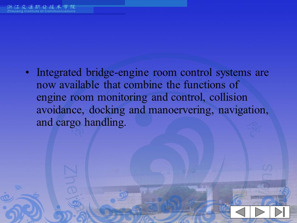 Integrated bridge-engine room control systems are now available that combine the functions of engine room monitoring and control, collision avoidance, docking and manoervering, navigation, and cargo handling.