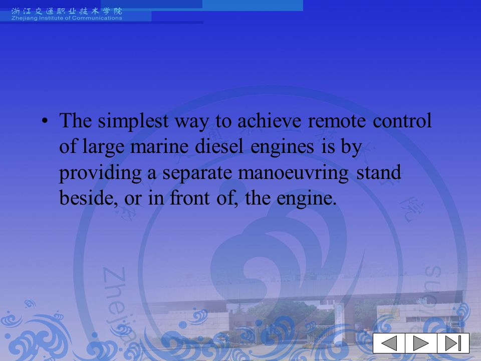 The simplest way to achieve remote control of large marine diesel engines is by providing a separate manoeuvring stand beside, or in front of, the engine.