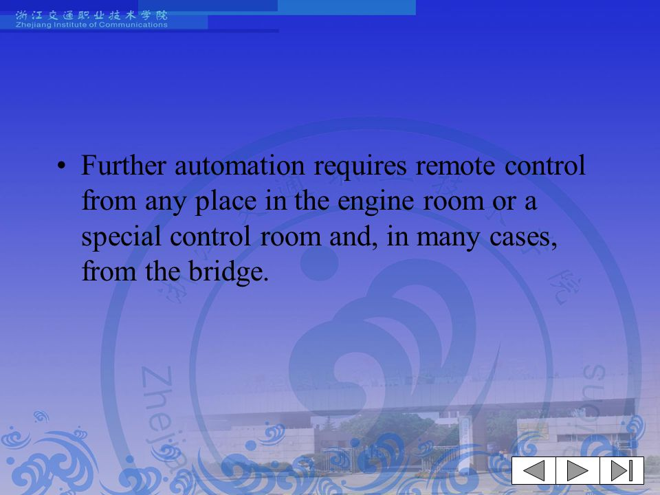 Further automation requires remote control from any place in the engine room or a special control room and, in many cases, from the bridge.