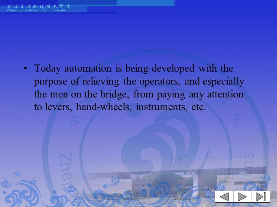 Today automation is being developed with the purpose of relieving the operators, and especially the men on the bridge, from paying any attention to levers, hand-wheels, instruments, etc.