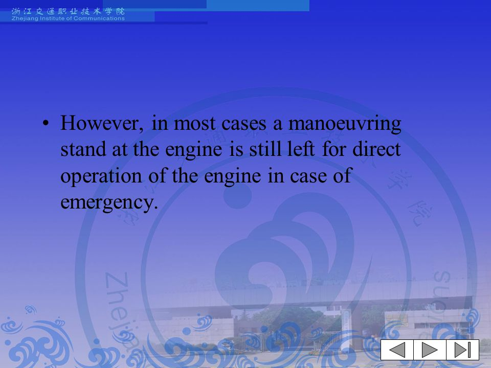 However, in most cases a manoeuvring stand at the engine is still left for direct operation of the engine in case of emergency.
