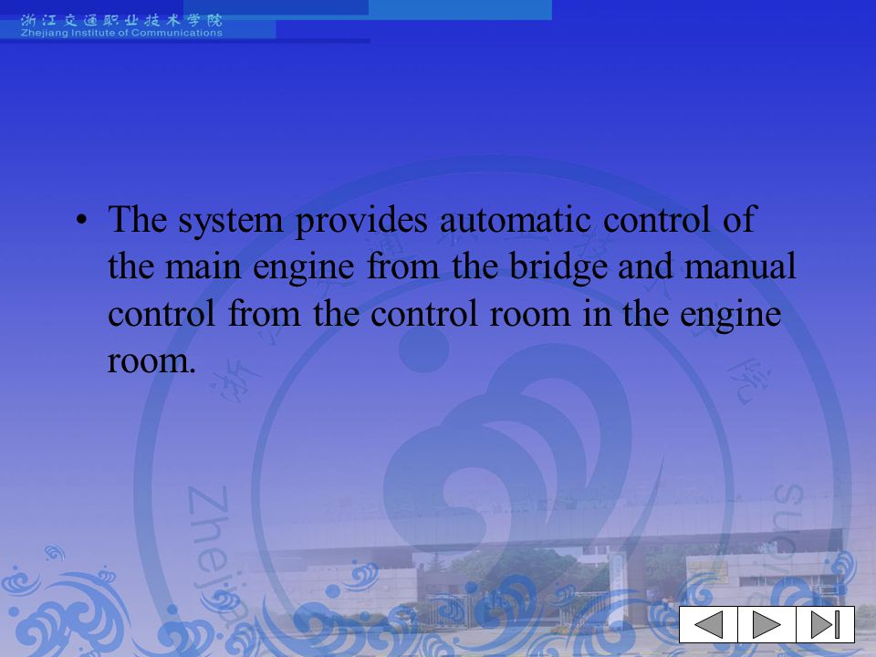 The system provides automatic control of the main engine from the bridge and manual control from the control room in the engine room.