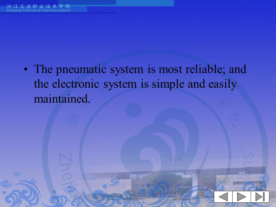 The pneumatic system is most reliable; and the electronic system is simple and easily maintained.