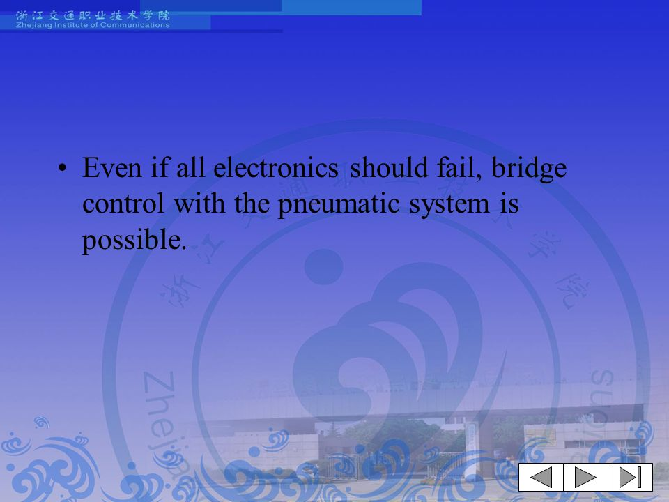 Even if all electronics should fail, bridge control with the pneumatic system is possible.