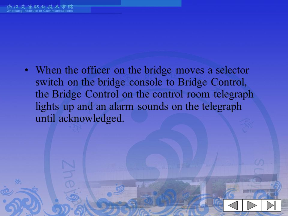 When the officer on the bridge moves a selector switch on the bridge console to Bridge Control, the Bridge Control on the control room telegraph lights up and an alarm sounds on the telegraph until acknowledged.