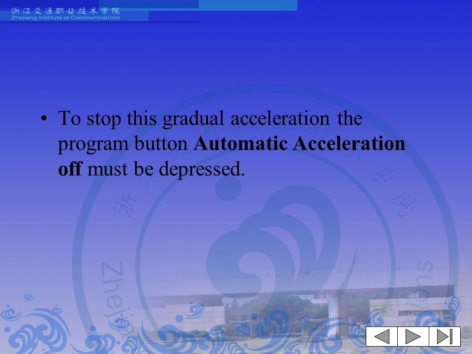 To stop this gradual acceleration the program button Automatic Acceleration off must be depressed.