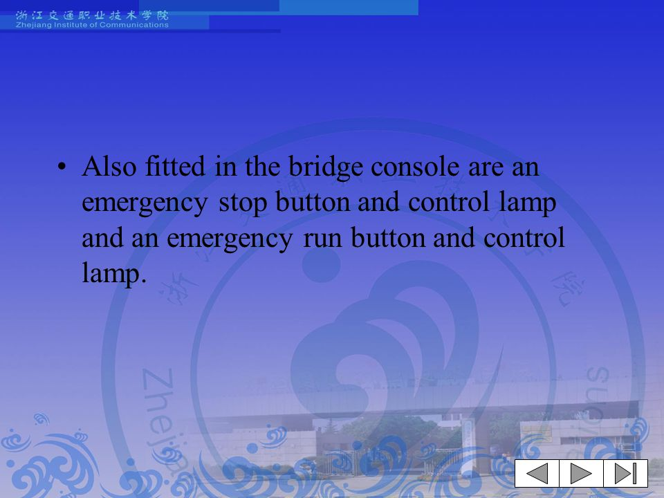 Also fitted in the bridge console are an emergency stop button and control lamp and an emergency run button and control lamp.