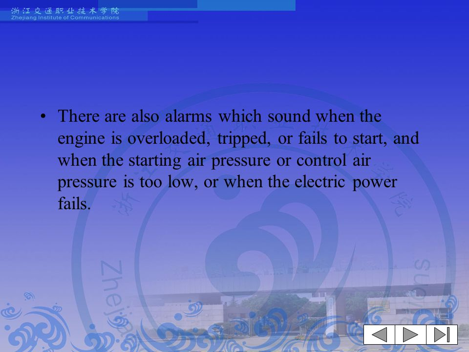 There are also alarms which sound when the engine is overloaded, tripped, or fails to start, and when the starting air pressure or control air pressure is too low, or when the electric power fails.