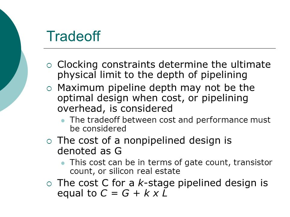 Tradeoff Clocking constraints determine the ultimate physical limit to the depth of pipelining.