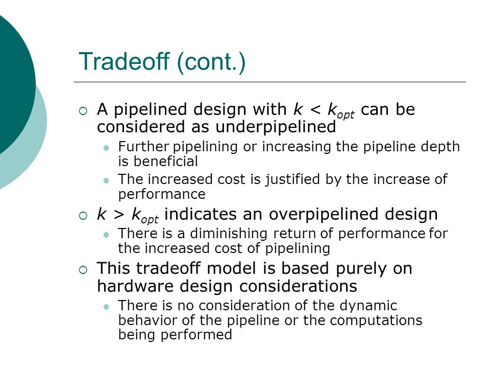 Tradeoff (cont.) A pipelined design with k < kopt can be considered as underpipelined.