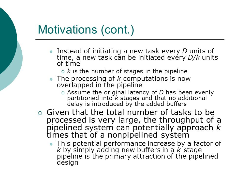 Motivations (cont.) Instead of initiating a new task every D units of time, a new task can be initiated every D/k units of time.
