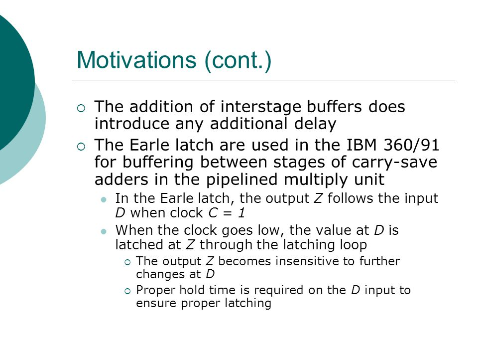 Motivations (cont.) The addition of interstage buffers does introduce any additional delay.