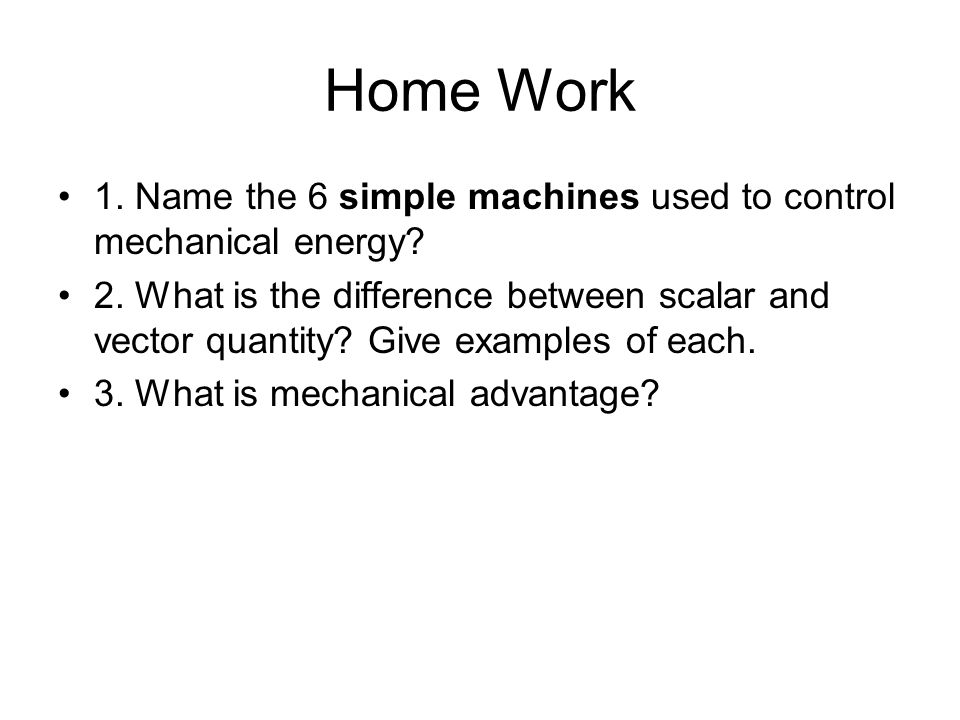 Home Work 1. Name the 6 simple machines used to control mechanical energy