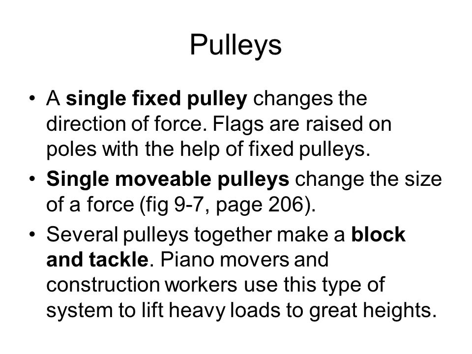 Pulleys A single fixed pulley changes the direction of force. Flags are raised on poles with the help of fixed pulleys.