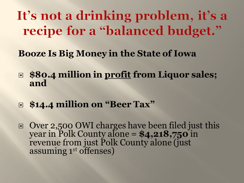 It's not a drinking problem, it's a recipe for a balanced budget.