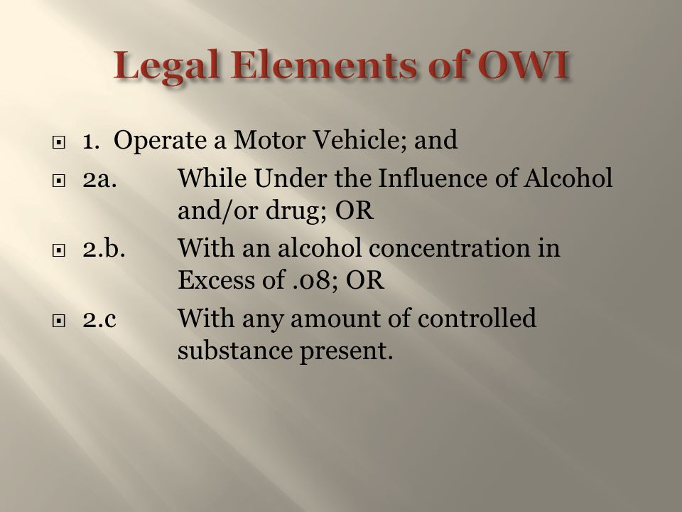 Legal Elements of OWI 1. Operate a Motor Vehicle; and