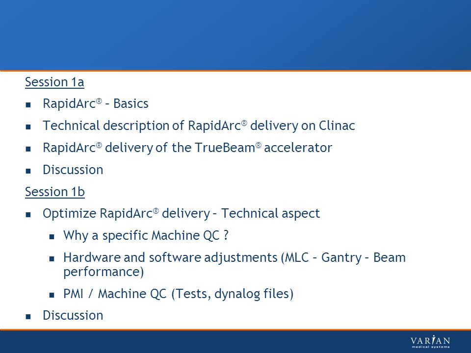 Session 1a RapidArc® – Basics. Technical description of RapidArc® delivery on Clinac. RapidArc® delivery of the TrueBeam® accelerator.