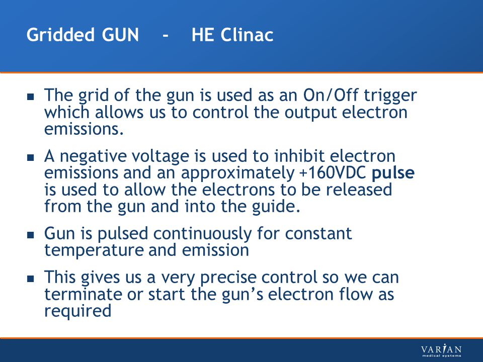 Gridded GUN - HE Clinac The grid of the gun is used as an On/Off trigger which allows us to control the output electron emissions.