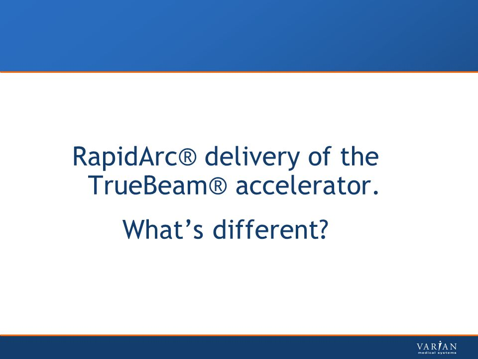 RapidArc® delivery of the TrueBeam® accelerator. What's different