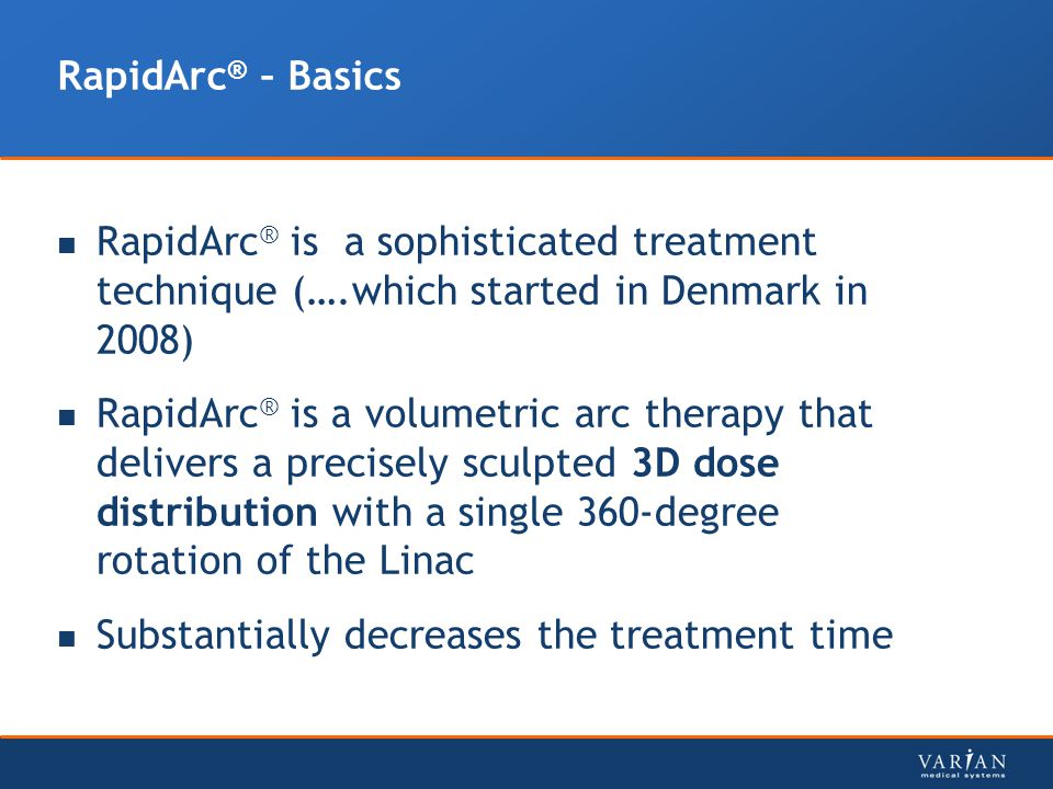RapidArc® – Basics RapidArc® is a sophisticated treatment technique (….which started in Denmark in 2008)