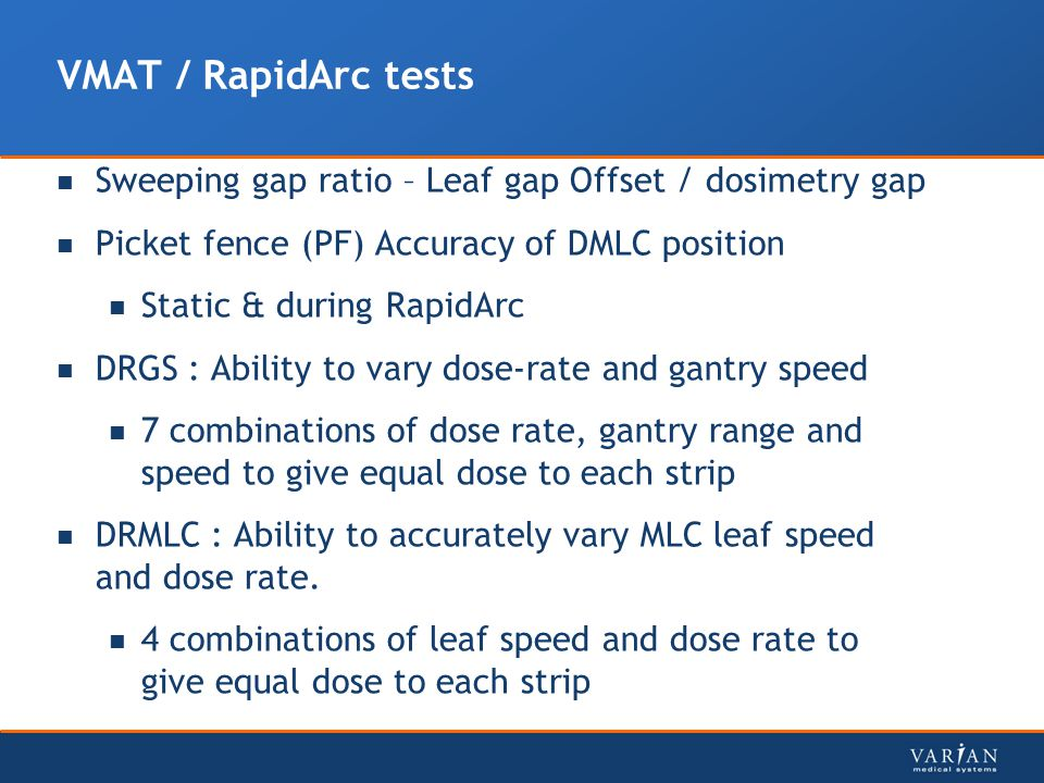 VMAT / RapidArc tests Sweeping gap ratio – Leaf gap Offset / dosimetry gap. Picket fence (PF) Accuracy of DMLC position.