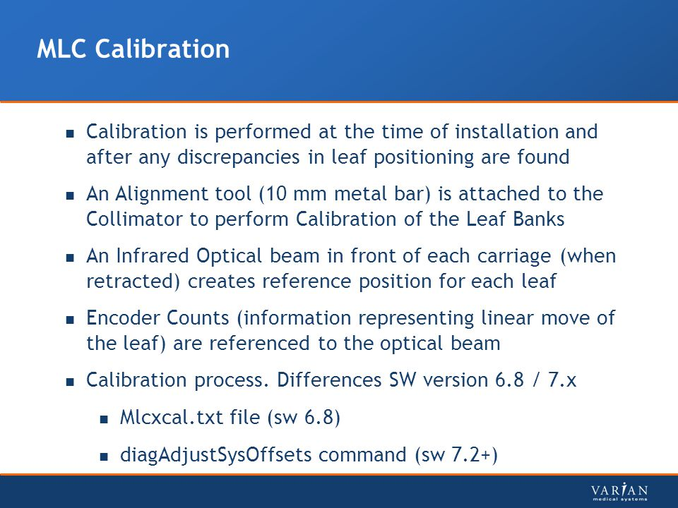 MLC Calibration Calibration is performed at the time of installation and after any discrepancies in leaf positioning are found.